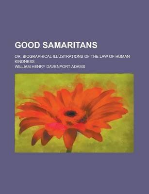 Good Samaritans; Or, Biographical Illustrations of the Law of Human Kindness (Paperback): W.H.Davenport Adams