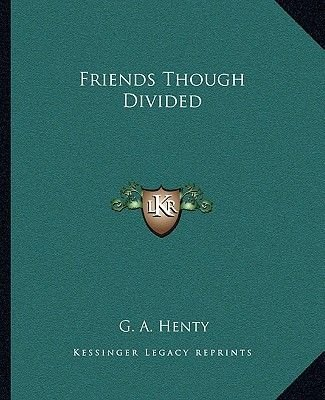 Friends Though Divided (Paperback): G. A Henty