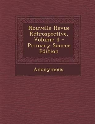 Nouvelle Revue Retrospective, Volume 4 (English, French, Paperback, Primary Source): Anonymous