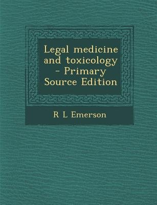 Legal Medicine and Toxicology (Paperback, Primary Source): R. L Emerson