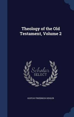 Theology of the Old Testament, Volume 2 (Hardcover): Gustav Friedrich Oehler