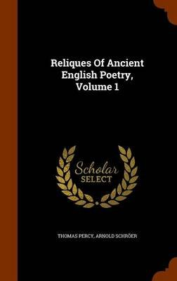 Reliques of Ancient English Poetry, Volume 1 (Hardcover): Thomas Percy, Arnold Schroer