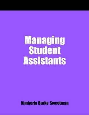 Managing Student Assistants, No. 155 - A How-to-do-it Manual for Librarians (Paperback, New): Kimberly Burke Sweetman
