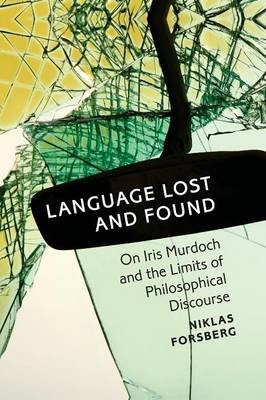 Language Lost and Found - On Iris Murdoch and the Limits of Philosophical Discourse (Paperback): Niklas Forsberg
