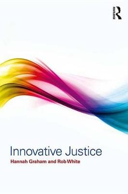 Innovative Justice (Electronic book text): Hannah Graham, Rob White