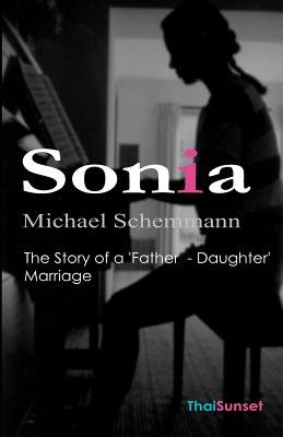 Sonia - The Story of a 'Father - Daughter' Marriage (Paperback): Michael Schemmann, Dr Michael Schemmann