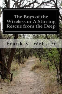 The Boys of the Wireless or a Stirring Rescue from the Deep (Paperback): Frank V. Webster