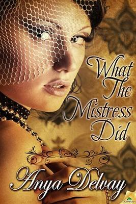 What the Mistress Did (Electronic book text): Anya Delvay