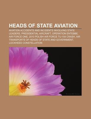 Heads of State Aviation - Aviation Accidents and Incidents Involving State Leaders, Presidential Aircraft, Operation Entebbe,...