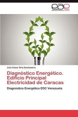 Diagnostico Energetico. Edificio Principal Electricidad de Caracas (Spanish, Paperback): Julio Cesar Orta Santamaria