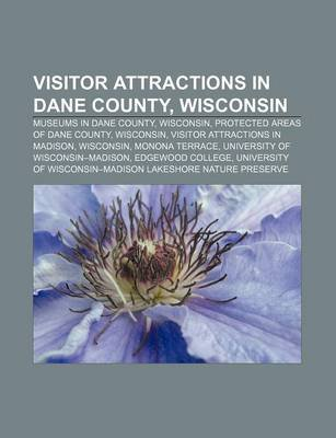 Visitor Attractions in Dane County, Wisconsin - Museums in Dane County, Wisconsin, Protected Areas of Dane County, Wisconsin...