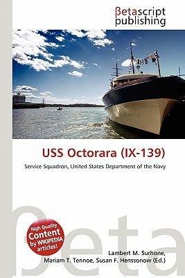 USS Octorara (IX-139) (Paperback): Lambert M. Surhone, Mariam T. Tennoe, Susan F. Henssonow