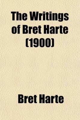 The Writings of Bret Harte (Volume 16); The Ancestors of Peter Atherly and Other Tales (Paperback): Bret Harte
