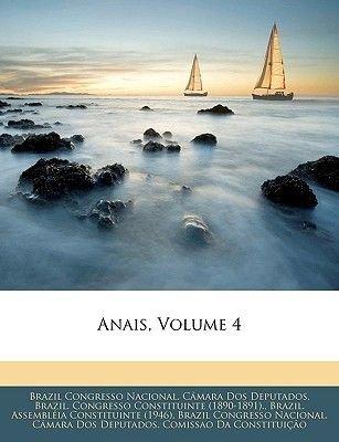 Anais, Volume 4 (Portuguese, Paperback): Brazil Congresso Nacional, Congresso Constituinte (1890-189 Brazil Congresso...