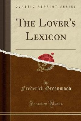 The Lover's Lexicon (Classic Reprint) (Paperback): Frederick Greenwood