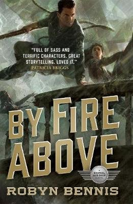 By Fire Above - A Signal Airship Novel (Paperback): Robyn Bennis
