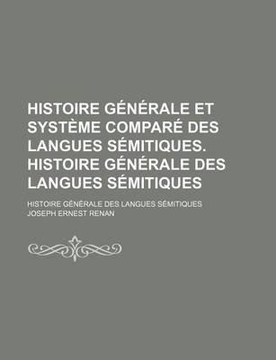 Histoire Generale Et Systeme Compare Des Langues Semitiques. Histoire Generale Des Langues Semitiques (English, French,...