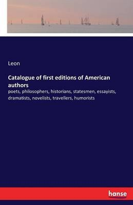 Catalogue of First Editions of American Authors (Paperback): Leon
