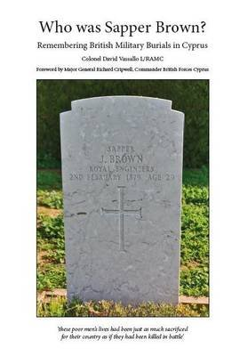 Who Was Sapper Brown? - Remembering British Miltary Burials in Cyprus (Paperback): David Vassallo