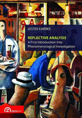 Reflective Analysis - A First Introduction into Phenomenological Investigation (Paperback): Lester Embree