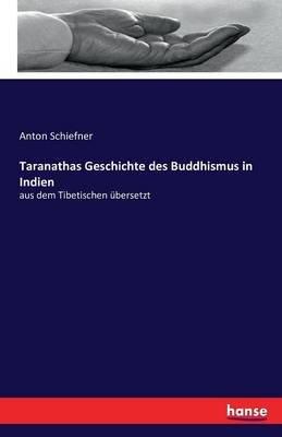 Taranathas Geschichte Des Buddhismus in Indien (German, Paperback): Anton Schiefner