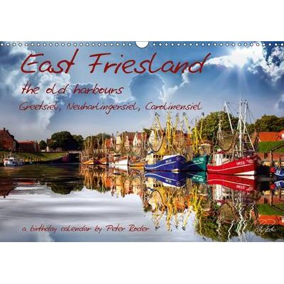East Friesland - The Old Harbours / UK-Version / Birthday Calendar 2017 - Peter Roder Presents a Selection of His Spellbinding...