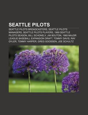 Seattle Pilots - Seattle Pilots Broadcasters, Seattle Pilots Managers, Seattle Pilots Players, 1969 Seattle Pilots Season, Bill...