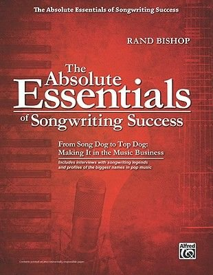 The Absolute Essentials of Songwriting Success - From Song God to Top Dog: Making It in the Music Business (Paperback): Rand...