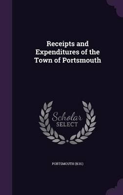 Receipts and Expenditures of the Town of Portsmouth (Hardcover): Portsmouth Portsmouth