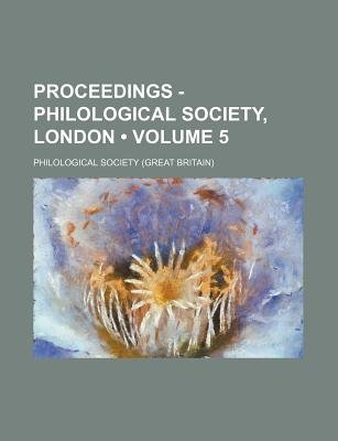 Proceedings - Philological Society, London (Volume 5) (Paperback): Philological Society