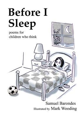 Before I Sleep - Poems for Children Who Think (Paperback): Samuel Barondes