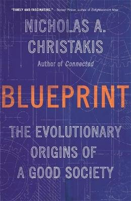 Blueprint - The Evolutionary Origins of a Good Society (Paperback): Nicholas A. Christakis