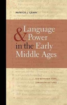 Language and Power in the Early Middle Ages (Paperback): Patrick J. Geary