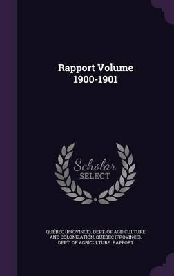 Rapport Volume 1900-1901 (Hardcover): Quebec (Province) Dept of Agriculture