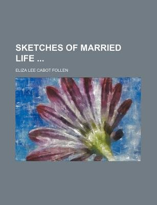 Sketches of Married Life (Paperback): Eliza Lee Cabot Follen