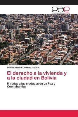 El Derecho a la Vivienda y a la Ciudad En Bolivia (Spanish, Paperback): Jimenez Claros Sonia Elizabeth