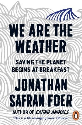 We are the Weather - Saving the Planet Begins at Breakfast (Paperback): Jonathan Safran Foer