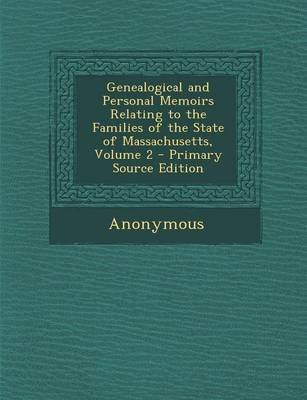 Genealogical and Personal Memoirs Relating to the Families of the State of Massachusetts, Volume 2 - Primary Source Edition...