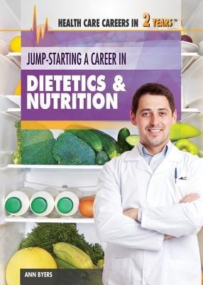 Jump-Starting a Career in Dietetics & Nutrition (Hardcover): Ann Byers