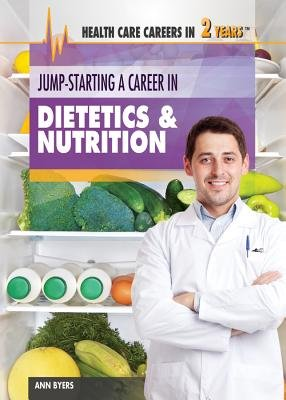 Jump-Starting a Career in Dietetics & Nutrition (Hardcover): Ann Byers