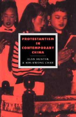Protestantism in Contemporary China (Paperback): Alan Hunter, Kim-Kwong Chan