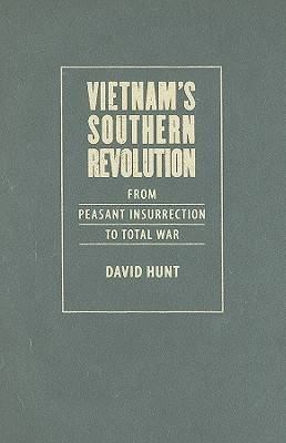 Vietnam's Southern Revolution - From Peasant Insurrection to Total War, 1959-1968 (Hardcover, Library edition): David Hunt