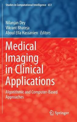 Medical Imaging in Clinical Applications - Algorithmic and Computer-Based Approaches (Hardcover, 1st ed. 2016): Nilanjan Dey,...