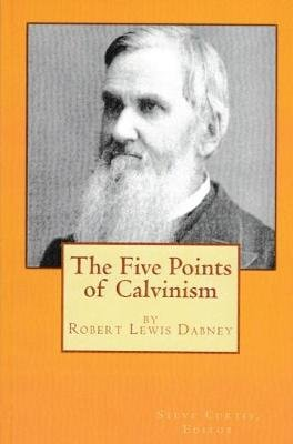 The Five Points of Calvinism (Paperback): Robert Lewis Dabney