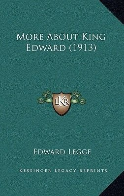 More about King Edward (1913) (Hardcover): Edward Legge
