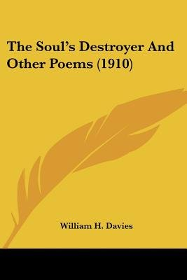 The Soul's Destroyer and Other Poems (1910) (Paperback): William H Davies