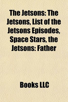 The Jetsons - List of the Jetsons Episodes, Space Stars, the Jetsons: Father (Paperback): Books Llc