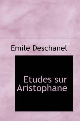 Etudes Sur Aristophane (Paperback): Mile Deschanel