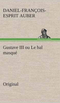 Gustave III Ou Le Bal Masque (French, Hardcover): Daniel-Francois-Esprit Auber