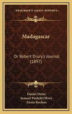 Madagascar - Or Robert Drury's Journal (1897) (Hardcover): Daniel Defoe